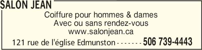 Salon Jean (5067394443) - Annonce illustrée======= - Coiffure pour hommes & dames Avec ou sans rendez-vous www.salonjean.ca SALON JEAN 506 739-4443121 rue de l'église Edmunston - - - - - - -