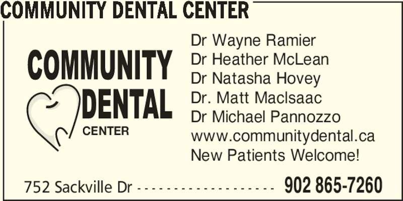 Community Dental Center (9028657260) - Display Ad - Dr Heather McLean Dr Wayne Ramier Dr Natasha Hovey Dr. Matt Maclsaac Dr Michael Pannozzo www.communitydental.ca New Patients Welcome! 752 Sackville Dr - - - - - - - - - - - - - - - - - - - 902 865-7260 COMMUNITY DENTAL CENTER CENTER