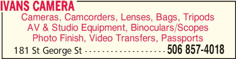 Ivans Camera (506-857-4018) - Display Ad - Cameras, Camcorders, Lenses, Bags, Tripods AV & Studio Equipment, Binoculars/Scopes Photo Finish, Video Transfers, Passports IVANS CAMERA 506 857-4018181 St George St - - - - - - - - - - - - - - - - - - -