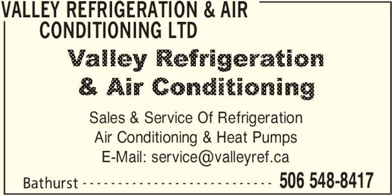Valley Refrigeration&air Conditioning Ltd (5065488417) - Display Ad - CONDITIONING LTD  Bathurst 506 548-8417- - - - - - - - - - - - - - - - - - - - - - - - - - - Sales & Service Of Refrigeration Air Conditioning & Heat Pumps VALLEY REFRIGERATION & AIR