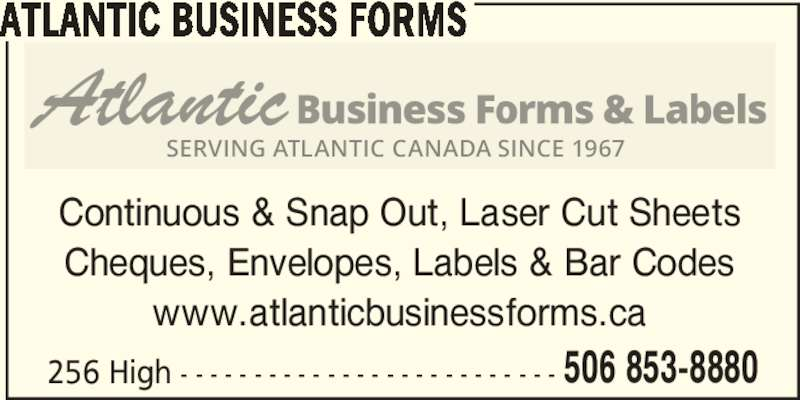 Atlantic Business Forms (506-853-8880) - Display Ad - 506 853-8880 ATLANTIC BUSINESS FORMS Continuous & Snap Out, Laser Cut Sheets Cheques, Envelopes, Labels & Bar Codes www.atlanticbusinessforms.ca 256 High - - - - - - - - - - - - - - - - - - - - - - - - - -