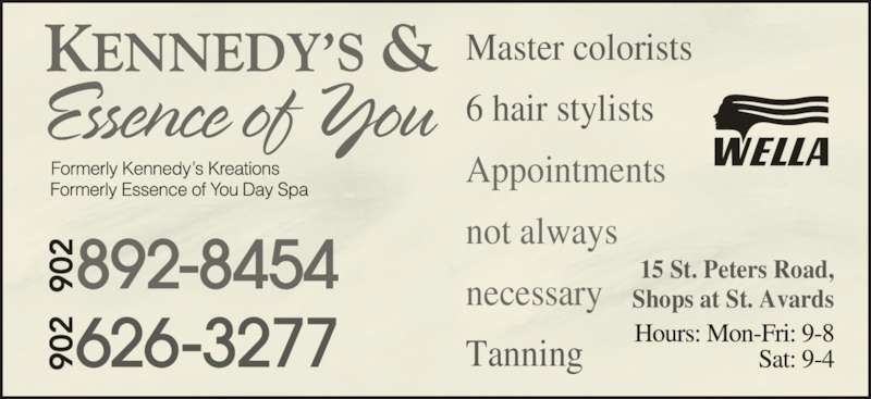 Kennedy's & Essence Of You Day Spa (902-892-8454) - Display Ad - 15 St. Peters Road, Master colorists 6 hair stylists Appointments not always necessary Tanning Shops at St. Avards
