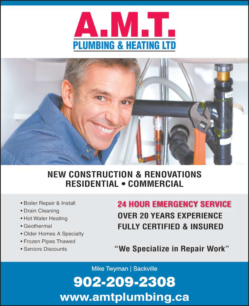 """AMT Plumbing & Heating Ltd (902-209-2308) - Display Ad - • Boiler Repair & Install • Drain Cleaning • Hot Water Heating • Geothermal • Older Homes A Specialty • Frozen Pipes Thawed • Seniors Discounts """"We Specialize in Repair Work"""" 24 HOUR EMERGENCY SERVICE OVER 20 YEARS EXPERIENCE FULLY CERTIFIED & INSURED Mike Twyman 