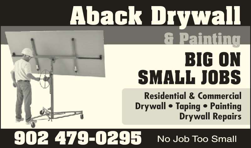 Aback Drywall & Painting (902-479-0295) - Display Ad - Residential & Commercial Drywall • Taping • Painting Drywall Repairs Aback Drywall & Painting BIG ON SMALL JOBS 902 479-0295 No Job Too Small