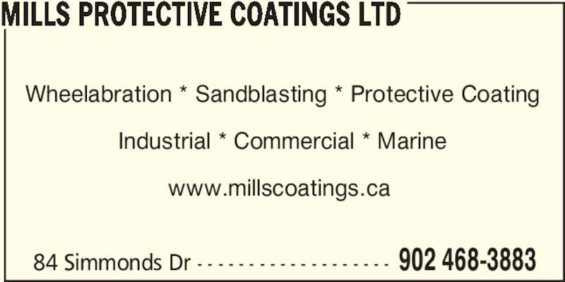 Mills Protective Coatings Ltd (902-468-3883) - Display Ad - MILLS PROTECTIVE COATINGS LTD Wheelabration * Sandblasting * Protective Coating Industrial * Commercial * Marine www.millscoatings.ca  84 Simmonds Dr - - - - - - - - - - - - - - - - - - - 902 468-3883