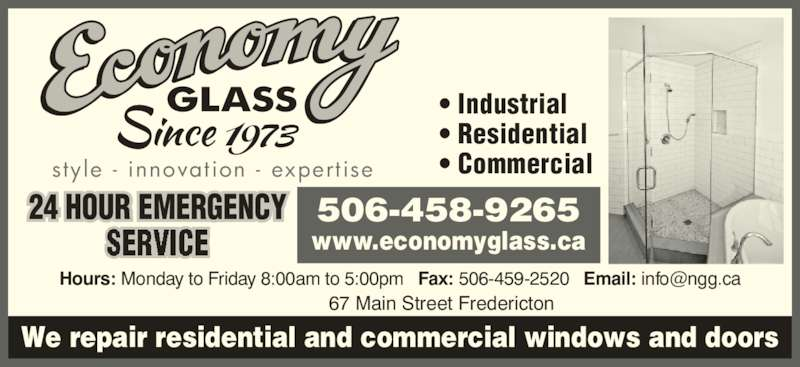 Economy Glass (5064589265) - Display Ad - 67 Main Street Fredericton style -  innovation - expert ise 506-458-9265 www.economyglass.ca • Industrial • Residential • Commercial We repair residential and commercial windows and doors 24 HOUR EMERGENCY