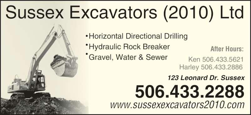 Sussex Excavators (2010) Ltd (506-433-2288) - Display Ad - Sussex Excavators (2010) Ltd Horizontal Directional Drilling Hydraulic Rock Breaker Gravel, Water & Sewer 506.433.2288 www.sussexexcavators2010.com Ken 506.433.5621 Harley 506.433.2886 After Hours: 123 Leonard Dr. Sussex Sussex Excavators (2010) Ltd Horizontal Directional Drilling Hydraulic Rock Breaker Gravel, Water & Sewer 506.433.2288 www.sussexexcavators2010.com Ken 506.433.5621 Harley 506.433.2886 After Hours: 123 Leonard Dr. Sussex