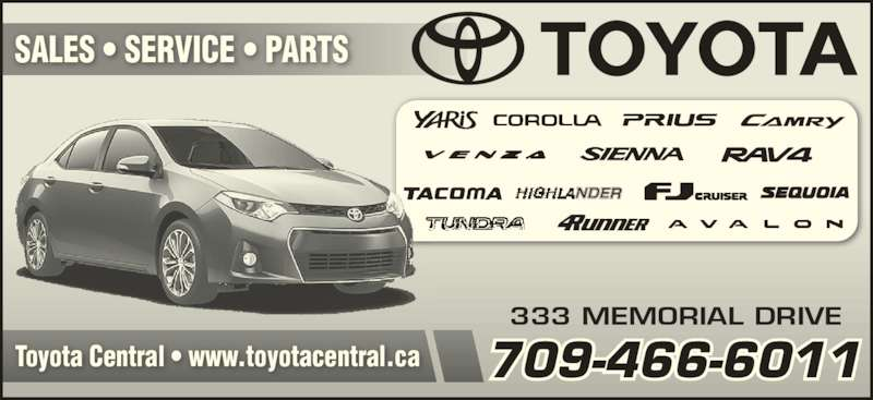 Toyota Central Ltd (709-466-6011) - Display Ad - Toyota Central • www.toyotacentral.ca SALES • SERVICE • PARTS 333 MEMORIAL DRIVE 709-466-6011
