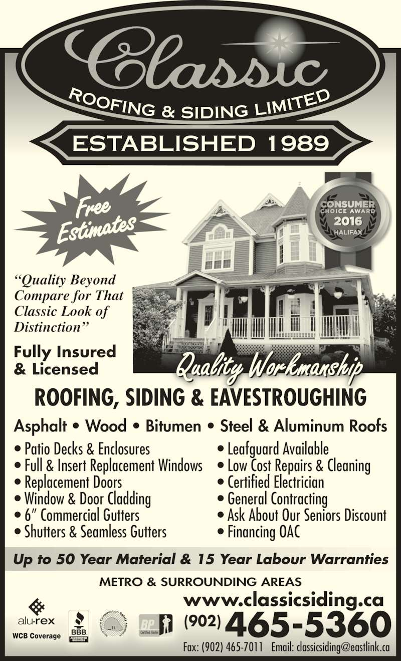 """Classic Roofing & Siding Limited (902-465-5360) - Display Ad - • 6"""" Commercial Gutters • Shutters & Seamless Gutters • Leafguard Available • Low Cost Repairs & Cleaning • Certified Electrician • General Contracting • Ask About Our Seniors Discount • Financing OAC Asphalt • Wood • Bitumen • Steel & Aluminum Roofs ROOFING & SIDING LIMIT ED ESTABLISHED 1989 Quality WorkmanshipFully Insured& Licensed www.classicsiding.ca METRO & SURROUNDING AREAS 465-5360(902) """"Quality Beyond Compare for That Classic Look of Distinction"""" Up to 50 Year Material & 15 Year Labour Warranties ROOFING, SIDING & EAVESTROUGHING • Patio Decks & Enclosures • Full & Insert Replacement Windows • Replacement Doors • Window & Door Cladding"""