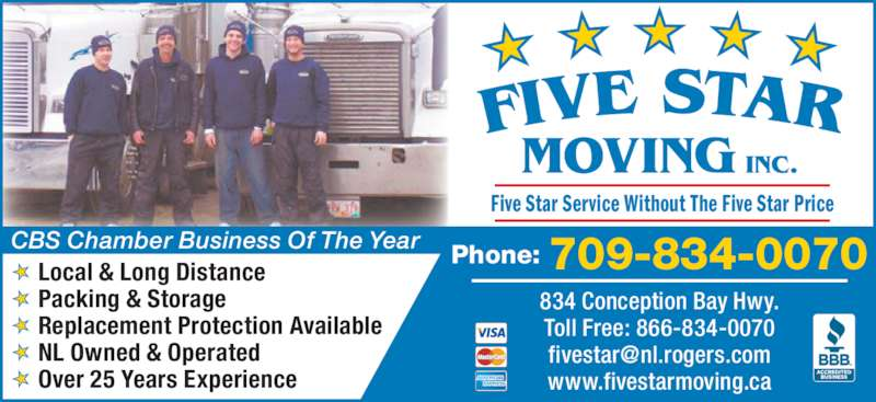 Five Star Moving (709-834-0070) - Display Ad - 834 Conception Bay Hwy. Toll Free: 866-834-0070 www.fivestarmoving.ca MOVING INC. Five Star Service Without The Five Star Price Local & Long Distance  Packing & Storage Replacement Protection Available NL Owned & Operated Over 25 Years Experience CBS Chamber Business Of The Year Phone: 709-834-0070