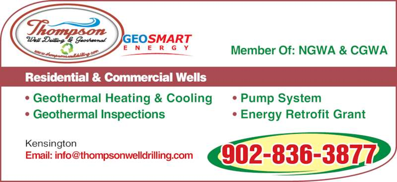 Thompson Well Drilling Ltd (902-836-3877) - Display Ad - Kensington Member Of: NGWA & CGWA Residential & Commercial Wells • Geothermal Heating & Cooling • Geothermal Inspections • Pump System • Energy Retrofit Grant