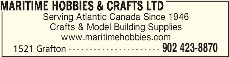 Maritime Hobbies & Crafts Ltd (902-423-8870) - Display Ad - Serving Atlantic Canada Since 1946 Crafts & Model Building Supplies www.maritimehobbies.com MARITIME HOBBIES & CRAFTS LTD 902 423-88701521 Grafton - - - - - - - - - - - - - - - - - - - - - -