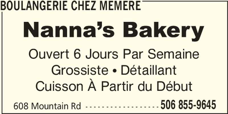 Nanna's Bakery (506-855-9645) - Annonce illustrée======= - 608 Mountain Rd - - - - - - - - - - - - - - - - - - 506 855-9645 BOULANGERIE CHEZ MEMERE Ouvert 6 Jours Par Semaine Grossiste • Détaillant Cuisson À Partir du Début