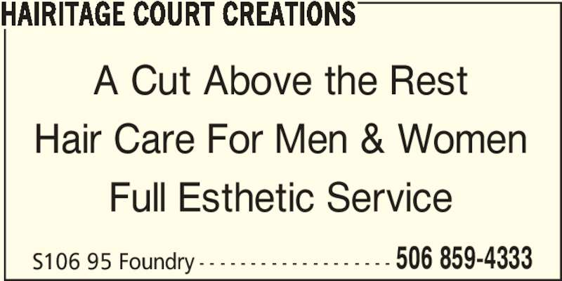 Hairitage Court Creations (5068594333) - Display Ad - 506 859-4333 HAIRITAGE COURT CREATIONS A Cut Above the Rest Hair Care For Men & Women Full Esthetic Service S106 95 Foundry - - - - - - - - - - - - - - - - - - -