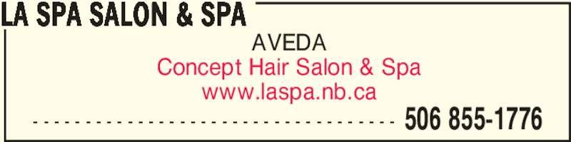 La Spa Salon & Spa (506-855-1776) - Display Ad - AVEDA Concept Hair Salon & Spa www.laspa.nb.ca LA SPA SALON & SPA 506 855-1776- - - - - - - - - - - - - - - - - - - - - - - - - - - - - - - - - - -