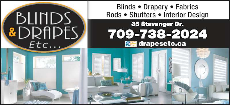 Blinds & Drapes Etc (709-738-2024) - Display Ad - Blinds • Drapery • Fabrics Rods • Shutters • Interior Design drapesetc.ca Blinds • Drapery • Fabrics Rods • Shutters • Interior Design drapesetc.ca