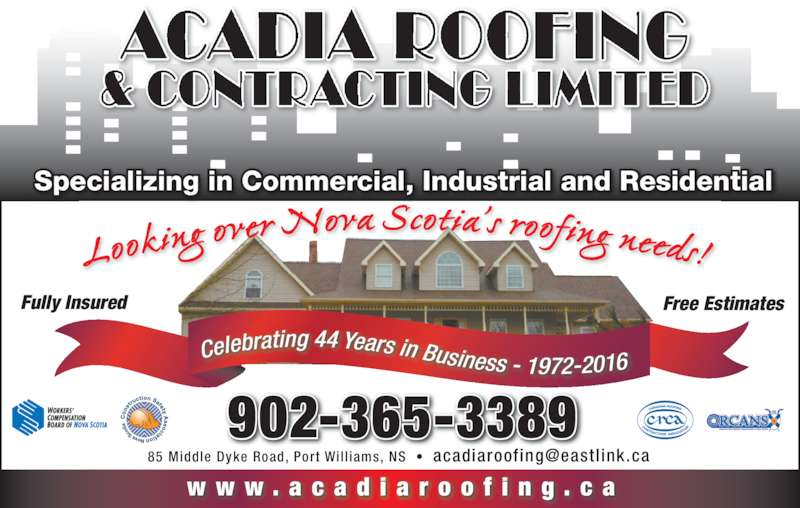 Acadia Roofing & Contracting Limited (902-678-0515) - Display Ad - Free Estimates Specializing in Commercial, Industrial and Residential w w w . a c a d i a r o o f i n g . c a Celebrating 44 Years in Business - 1972-2016 902-365-3389 Fully Insured