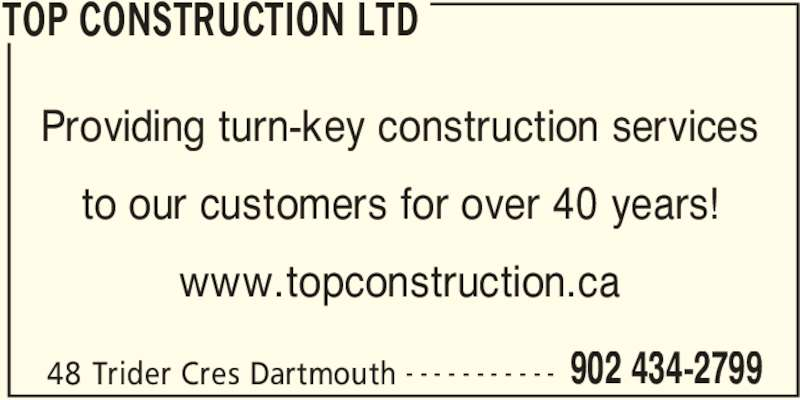 Top Construction Ltd (902-434-2799) - Display Ad - www.topconstruction.ca TOP CONSTRUCTION LTD 48 Trider Cres Dartmouth 902 434-2799- - - - - - - - - - - Providing turn-key construction services to our customers for over 40 years!