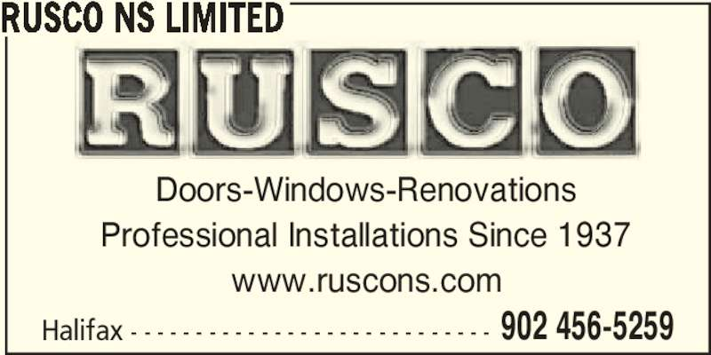 Rusco NS Limited (902-456-5259) - Display Ad - 902 456-5259 RUSCO NS LIMITED Doors-Windows-Renovations Professional Installations Since 1937 www.ruscons.com Halifax - - - - - - - - - - - - - - - - - - - - - - - - - - - -