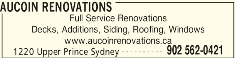 Aucoin Renovations (902-562-0421) - Display Ad - Full Service Renovations Decks, Additions, Siding, Roofing, Windows www.aucoinrenovations.ca AUCOIN RENOVATIONS 1220 Upper Prince Sydney 902 562-0421- - - - - - - - - -