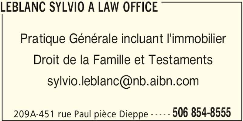 Sylvio A. LeBlanc - Bureau d'avocat (5068548555) - Annonce illustrée======= - LEBLANC SYLVIO A LAW OFFICE 209A-451 rue Paul pièce Dieppe 506 854-8555- - - - - Pratique Générale incluant l'immobilier Droit de la Famille et Testaments