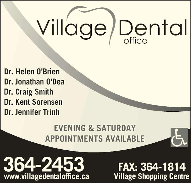 Village Dental Office (7093642453) - Display Ad - www.villagedentaloffice.ca Village Shopping Centre EVENING & SATURDAY APPOINTMENTS AVAILABLE Dr. Helen O'Brien Dr. Jonathan O'Dea Dr. Jennifer Trinh