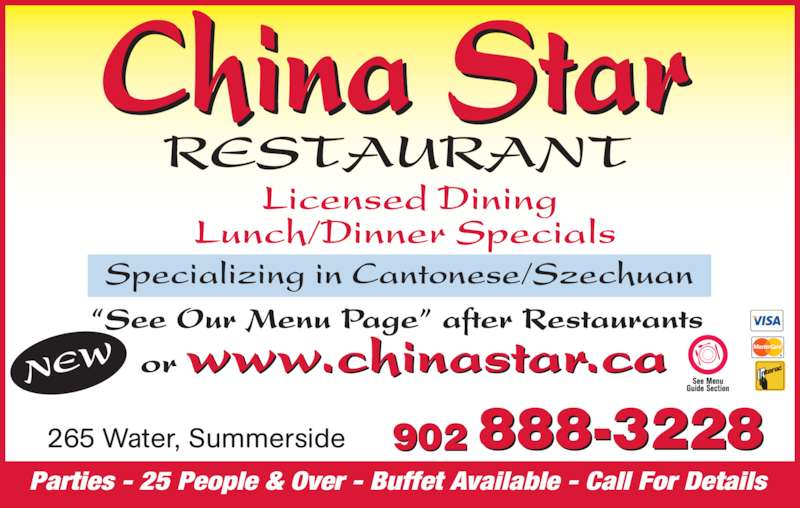 "China Star Restaurant (902-888-3228) - Display Ad - Parties - 25 People & Over - Buffet Available - Call For Details 265 Water, Summerside Specializing in Cantonese/Szechuan Licensed Dining Lunch/Dinner Specials ""See Our Menu Page"" after Restaurants or www.chinastar.caNEW 888-3228902"