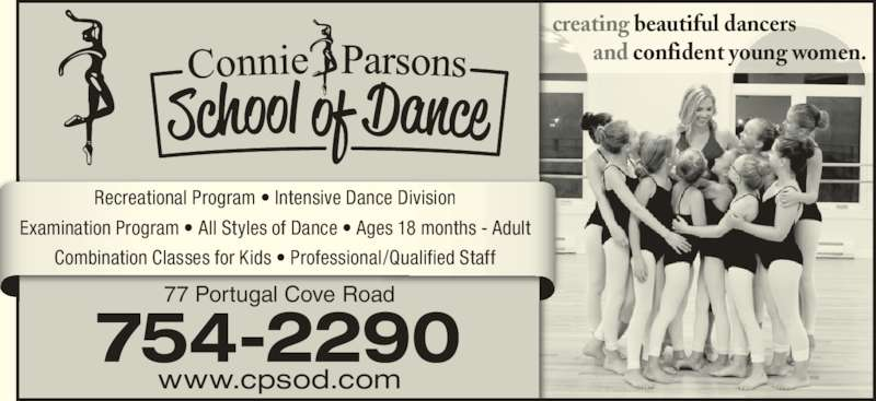 Connie Parsons School Of Dance Ltd (709-754-2290) - Display Ad - www.cpsod.com 754-2290 77 Portugal Cove Road creating beautiful dancers          and confident young women. Recreational Program • Intensive Dance Division Examination Program • All Styles of Dance • Ages 18 months - Adult Combination Classes for Kids • Professional/Qualified Staff