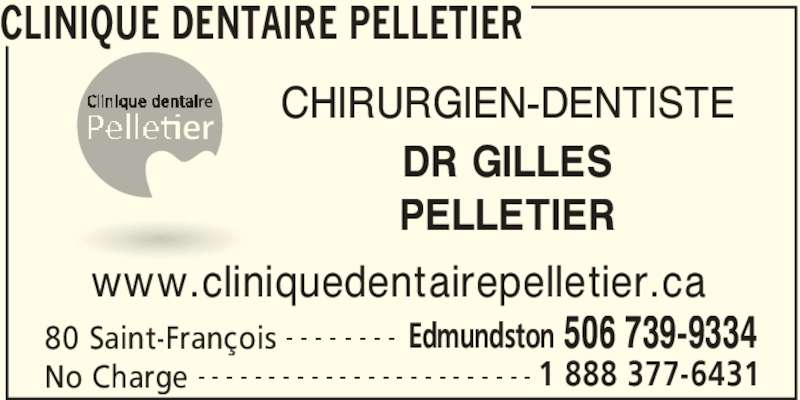 Clinique Dentaire Pelletier (5067399334) - Display Ad - CLINIQUE DENTAIRE PELLETIER 80 Saint-François Edmundston 506 739-9334- - - - - - - - No Charge 1 888 377-6431- - - - - - - - - - - - - - - - - - - - - - - - www.cliniquedentairepelletier.ca CHIRURGIEN-DENTISTE DR GILLES PELLETIER