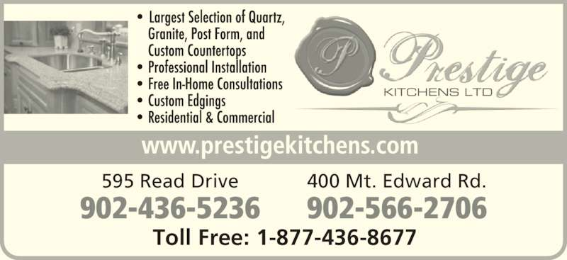 Prestige Kitchens (902-566-2706) - Display Ad - KITCHENS LTD 595 Read Drive 902-436-5236 400 Mt. Edward Rd. 902-566-2706 Toll Free: 1-877-436-8677