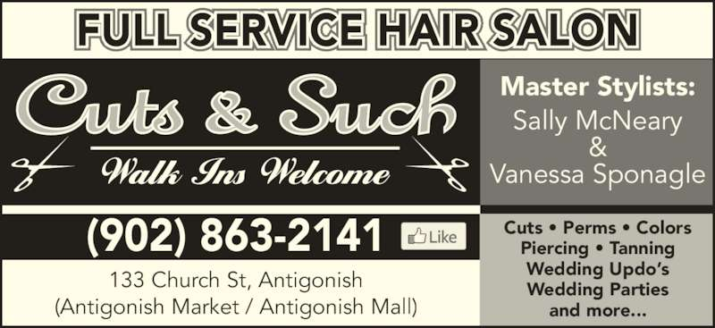 Cuts and Such (9028632141) - Display Ad - FULL SERVICE HAIR SALON (902) 863-2141 133 Church St, Antigonish (Antigonish Market / Antigonish Mall) Master Stylists: Sally McNeary & Vanessa Sponagle Cuts • Perms • Colors Piercing • Tanning Wedding Updo's Wedding Parties and more...