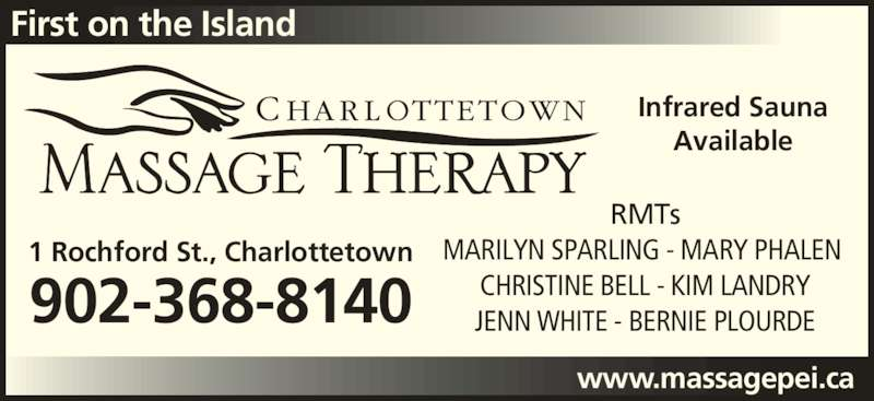 Charlottetown Massage Therapy (902-368-8140) - Display Ad - RMTs MARILYN SPARLING - MARY PHALEN  CHRISTINE BELL - KIM LANDRY JENN WHITE - BERNIE PLOURDE902-368-8140 1 Rochford St., Charlottetown www.massagepei.ca First on the Island Infrared Sauna Available