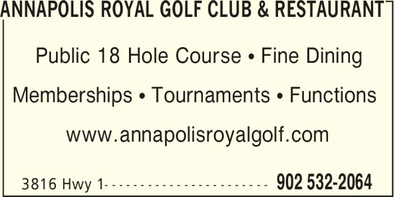 Annapolis Royal Golf Club & Restaurant (902-532-2064) - Display Ad - ANNAPOLIS ROYAL GOLF CLUB & RESTAURANT 902 532-20643816 Hwy 1- - - - - - - - - - - - - - - - - - - - - - - Public 18 Hole Course π Fine Dining Memberships π Tournaments π Functions www.annapolisroyalgolf.com