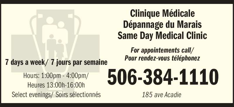 Clinique médicale dépannage du Marais (506-384-1110) - Display Ad - Pour rendez-vous téléphonez7 days a week/ 7 jours par semaine Hours: 1:00pm - 4:00pm/ Heures 13:00h-16:00h Select evenings/ Soirs sélectionnés 506-384-1110 185 ave Acadie Dépannage du Marais For appointements call/ Clinique Médicale Same Day Medical Clinic