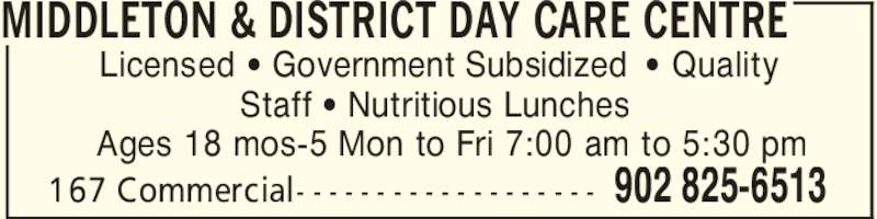 Middleton & District Day Care Centre (902-825-6513) - Display Ad - MIDDLETON & DISTRICT DAY CARE CENTRE 902 825-6513167 Commercial- - - - - - - - - - - - - - - - - - - Licensed ' Government Subsidized ' Quality Staff ' Nutritious Lunches Ages 18 mos-5 Mon to Fri 7:00 am to 5:30 pm