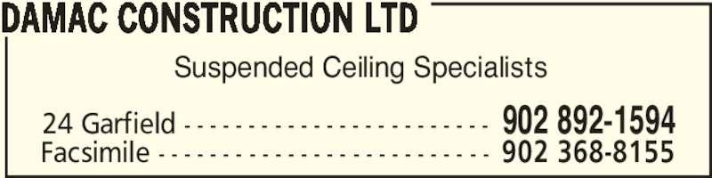 Damac Construction Ltd (902-892-1594) - Display Ad - Suspended Ceiling Specialists DAMAC CONSTRUCTION LTD 24 Garfield - - - - - - - - - - - - - - - - - - - - - - - - 902 892-1594 Facsimile - - - - - - - - - - - - - - - - - - - - - - - - - - 902 368-8155