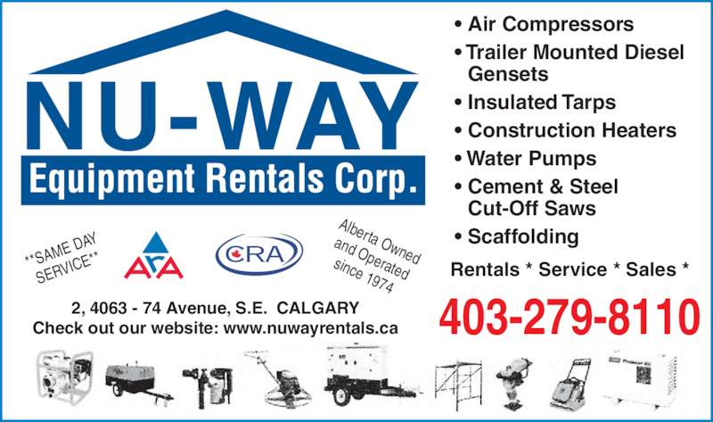 Nu-Way Equipment Rentals Corp (403-279-8110) - Display Ad - ? Air Compressors ? Trailer Mounted Diesel Gensets ? Insulated Tarps ? Construction Heaters ? Water Pumps ? Cement & Steel  Cut-Off Saws ? Scaffolding **SA ME D AY SERV ICE** Alberta Owned and Operated since 1974 403-279-8110 Rentals * Service * Sales * 2, 4063 - 74 Avenue, S.E.  CALGARY Check out our website: www.nuwayrentals.ca