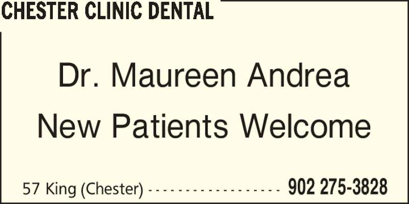 Chester Clinic Dental (902-275-3828) - Display Ad - CHESTER CLINIC DENTAL Dr. Maureen Andrea New Patients Welcome 57 King (Chester) - - - - - - - - - - - - - - - - - - 902 275-3828