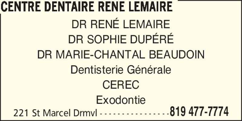Centre Dentaire Dupéré Beaudoin (8194777774) - Annonce illustrée======= - DR REN? LEMAIRE DR SOPHIE DUP?R? DR MARIE-CHANTAL BEAUDOIN Dentisterie G?n?rale CEREC Exodontie 221 St Marcel Drmvl - - - - - - - - - - - - - - - -819 477-7774 CENTRE DENTAIRE RENE LEMAIRE