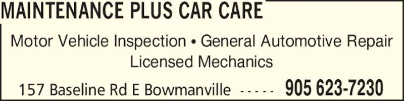 Maintenance Plus Car Care Ltd (905-623-7230) - Display Ad - Motor Vehicle Inspection ? General Automotive Repair Licensed Mechanics MAINTENANCE PLUS CAR CARE 157 Baseline Rd E Bowmanville  - - - - - 905 623-7230