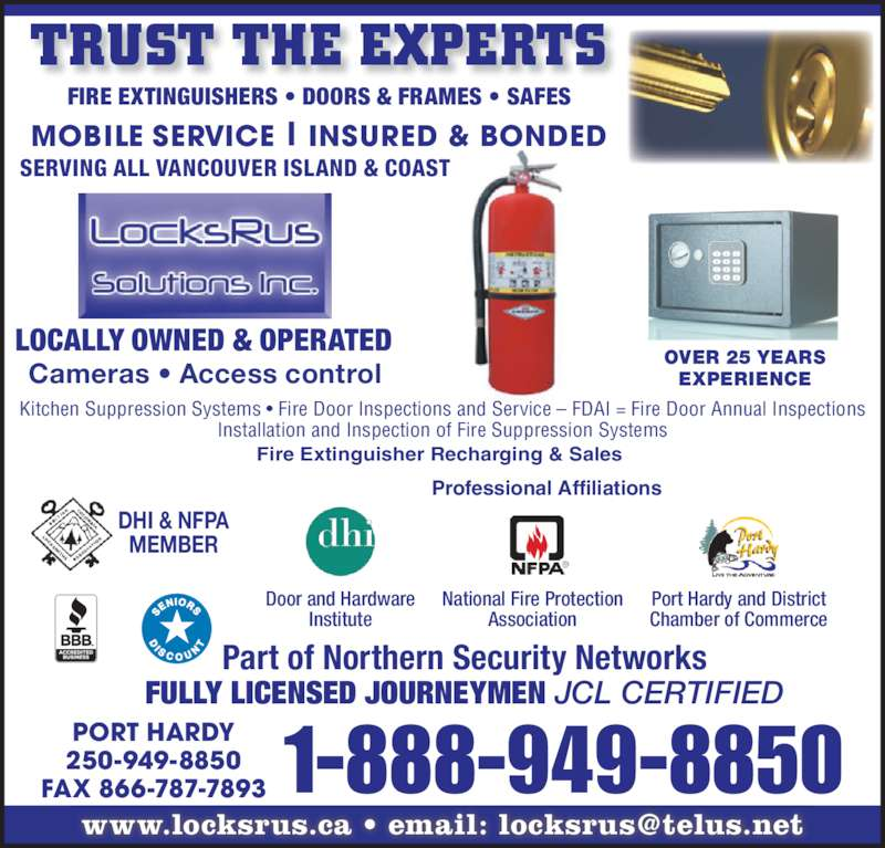 North Island Locks Ltd (250-949-8850) - Display Ad - 250-949-8850 FAX 866-787-7893 1-888-949-8850 Part of Northern Security Networks FULLY LICENSED JOURNEYMEN JCL CERTIFIED DHI & NFPA MEMBER Door and Hardware Institute National Fire Protection Association Port Hardy and District Chamber of Commerce Professional Affiliations Cameras ? Access control LOCALLY OWNED & OPERATED OVER 25 YEARS EXPERIENCE Installation and Inspection of Fire Suppression Systems Fire Extinguisher Recharging & Sales  PORT HARDY FIRE EXTINGUISHERS ? DOORS & FRAMES ? SAFES MOBILE SERVICE | INSURED & BONDED SERVING ALL VANCOUVER ISLAND & COAST Kitchen Suppression Systems ? Fire Door Inspections and Service ? FDAI = Fire Door Annual Inspections