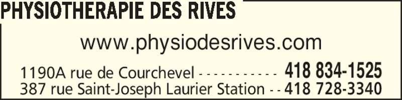 Physiothérapie des Rives Inc (418-834-1525) - Annonce illustrée======= - PHYSIOTHERAPIE DES RIVES 387 rue Saint-Joseph Laurier Station - - 418 728-3340 1190A rue de Courchevel - - - - - - - - - - - 418 834-1525 www.physiodesrives.com