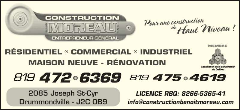 Construction Benoit Moreau Inc (819-472-6369) - Annonce illustrée======= - R?SIDENTIEL   COMMERCIAL   INDUSTRIEL MAISON NEUVE - R?NOVATION LICENCE RBQ: 8266-5365-41 2085 Joseph St-Cyr Drummondville - J2C 0B9