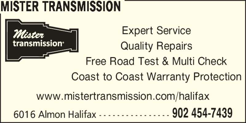 Mister Transmission (902-454-7439) - Display Ad - MISTER TRANSMISSION 6016 Almon Halifax - - - - - - - - - - - - - - - - 902 454-7439 www.mistertransmission.com/halifax Expert Service Quality Repairs Free Road Test & Multi Check Coast to Coast Warranty Protection