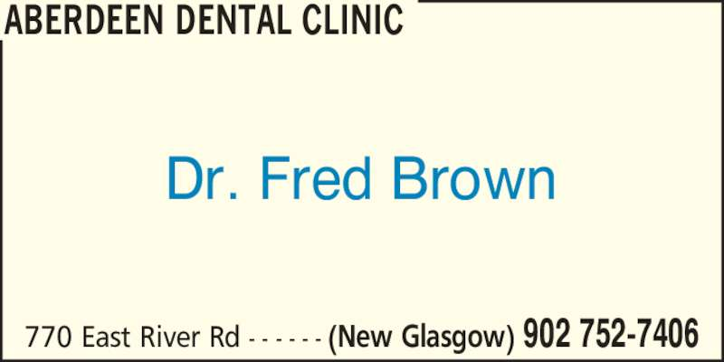 Aberdeen Alliance Dental Clinic (902-752-7406) - Display Ad - ABERDEEN DENTAL CLINIC Dr. Fred Brown 770 East River Rd - - - - - - (New Glasgow) 902 752-7406