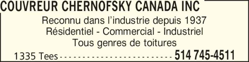 Couvreur Chernofsky Canada Inc (514-745-4511) - Annonce illustrée======= - 1335 Tees - - - - - - - - - - - - - - - - - - - - - - - - - 514 745-4511 COUVREUR CHERNOFSKY CANADA INC Reconnu dans l?industrie depuis 1937 R?sidentiel - Commercial - Industriel Tous genres de toitures