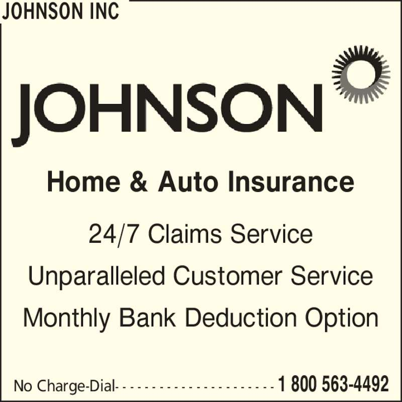 Johnson Insurance (8662901778) - Display Ad - JOHNSON INC Home & Auto Insurance 24/7 Claims Service Unparalleled Customer Service Monthly Bank Deduction Option No Charge-Dial- - - - - - - - - - - - - - - - - - - - - - 1 800 563-4492