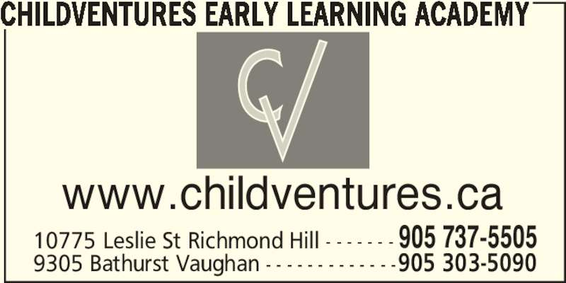 Childventures Early Learning Academy (905-737-5505) - Display Ad - CHILDVENTURES EARLY LEARNING ACADEMY www.childventures.ca 10775 Leslie St Richmond Hill - - - - - - - 905 737-5505 9305 Bathurst Vaughan - - - - - - - - - - - - -905 303-5090