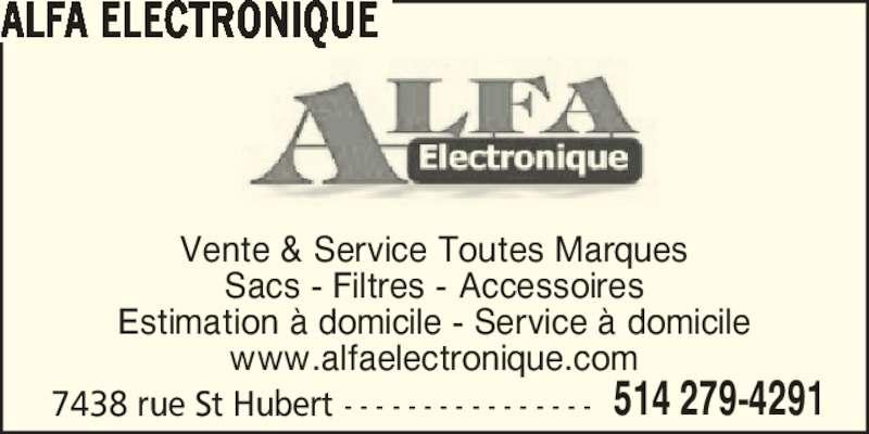 Alfa Electronique (514-279-4291) - Annonce illustrée======= - ALFA ELECTRONIQUE 7438 rue St Hubert - - - - - - - - - - - - - - - - 514 279-4291 Vente & Service Toutes Marques Sacs - Filtres - Accessoires Estimation ? domicile - Service ? domicile www.alfaelectronique.com