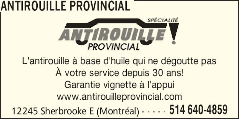 Antirouille Provincial (514-640-4859) - Annonce illustrée======= - ANTIROUILLE PROVINCIAL 12245 Sherbrooke E (Montr?al) - - - - - 514 640-4859 L'antirouille ? base d'huile qui ne d?goutte pas ? votre service depuis 30 ans! Garantie vignette ? l'appui www.antirouilleprovincial.com